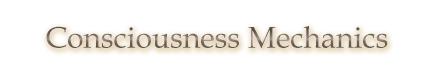Consciousness Mechanics