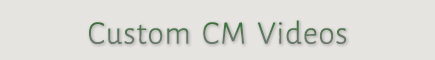 Custom CM Videos